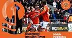 Match Highlights | Blackpool 2 Ipswich Town 1