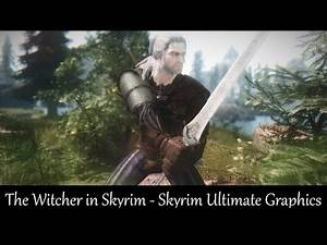 The Witcher in Skyrim - Skyrim Ultimate Graphics [4k/HD]