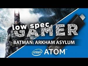 Ultra low Batman Arkham Asylum on Stick Computer! (Intel Compute Stick)