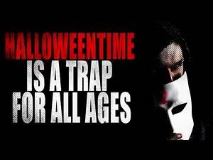 """""""HalloweenTime is a Trap for All Ages""""   Creepypasta Storytime"""