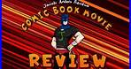 Comic Book Movie Review Series Trailer