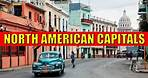 NORTH AMERICAN CAPITALS - Learn Countries and Capital Cities of North America with Flags