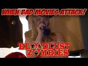 BLOODLUST ZOMBIES (2011) Review - When Bad Movies Attack!
