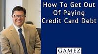 How To Get Out Of Paying Credit Card Debt | Gamez Law Firm
