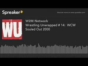 Wrestling Unwrapped # 14: WCW Souled Out 2000