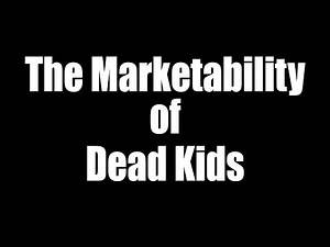 The Marketability of Dead Kids