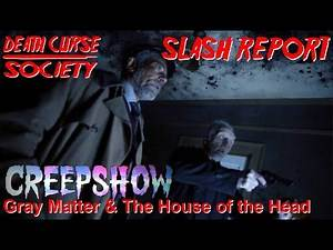 Creepshow   Grey Matter/The House of the Head   Slash Report