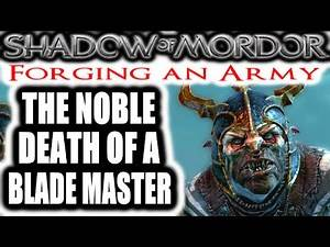 Middle Earth: Shadow of Mordor: Forging an Army - THE NOBLE END OF A BLADE MASTER