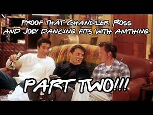 Proof that Chandler, Ross and Joey dancing fits with anything PART 2
