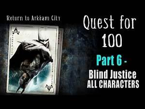 Quest for 100 - Part 6: Blind Justice Challenge Map- Batman Return to Arkham City 100% Completion