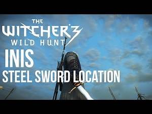 INIS - Steel Sword Location [Level 16] - The Witcher 3 Guide