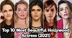 Top 10 Most Beautiful Hollywood Actresses In The World (2021)