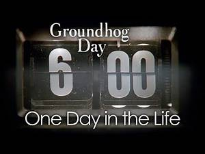 Groundhog Day - One Day in the Life