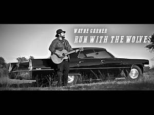 Wayne Garner - Run With The Wolves (Official Music VIdeo)