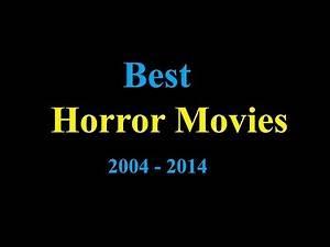 Best HORROR MOVIES !! 2004-2014
