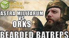 Astra Militarum vs Orks Warhammer 40k Battle Report - Bearded Batrep Ep 19