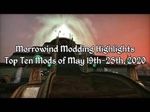 Morrowind Modding Highlights EP4 - Top 10 Mods of May 19th-25th 2020