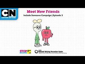 Include Someone Ep 3: Meet New Friends   Stop Bullying: Speak Up   Cartoon Network