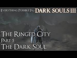 Dark Souls 3 Walkthrough - Everything Possible in... The Ringed City Part 5 | The Dark Soul | Finale