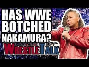 Has WWE BOTCHED Shinsuke Nakamura   WrestleTalk Opinion