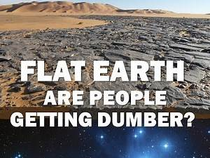 Flat Earth: Are People Getting Dumber?