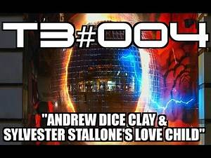 """T3 #004: """"Andrew Dice Clay & Sylvester Stallone's Love Child...!"""""""