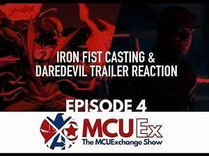 Iron Fist Casting and Daredevil Trailer Reaction - MCUEx Episode 4