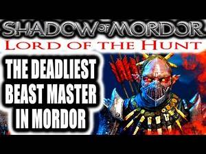 Middle Earth: Shadow of Mordor: Lord of the Hunt - THE DEADLIEST BEAST MASTER IN MORDOR