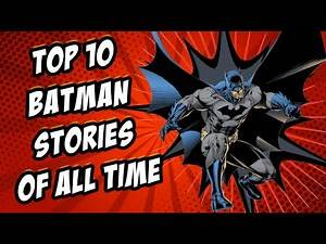 Top 10 Batman Stories of All Time!!!