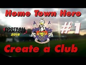 Create A Club | Home Town Hero - Ep .1 (Genesis) | Football Manager 2016