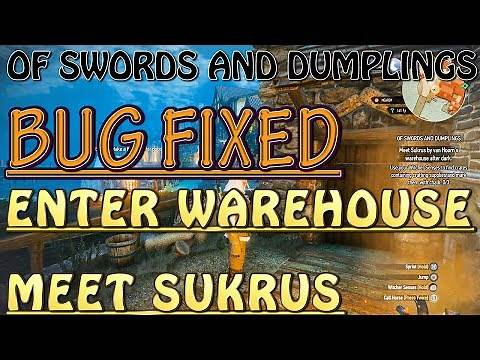 Witcher 3- Of Swords and Dumplings BUG - GLITCH FIX - How to Get INTO the WAREHOUSE & MEET SUKRUS!