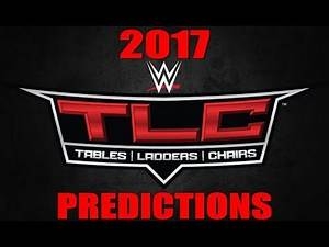 WWE TABLES, LADDERS & CHAIRS (TLC) 2017 PREDICTIONS!