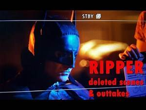 RIPPER: A BATMAN FAN FILM | DELETED SCENES & OUTTAKES