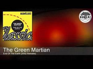 The Green Martian - End Of The Earth (2002 Remake)