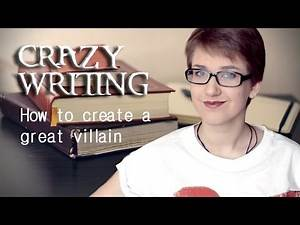 Character Creation: How to create a great villain/antagonist