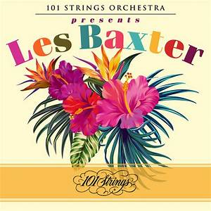 101 Strings Orchestra & Les Baxter