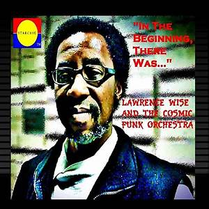 Lawrence Wise and The Cosmic Funk Orchestra