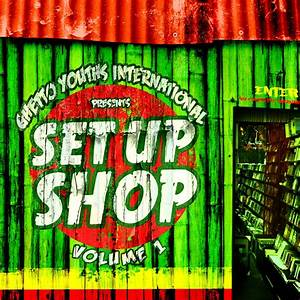 Set Up Shop Volume 1 Ghetto Youths International 2013
