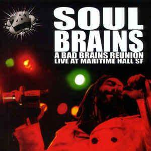 Soul Brains A Bad Brains Reunion Live From Maritime Hall